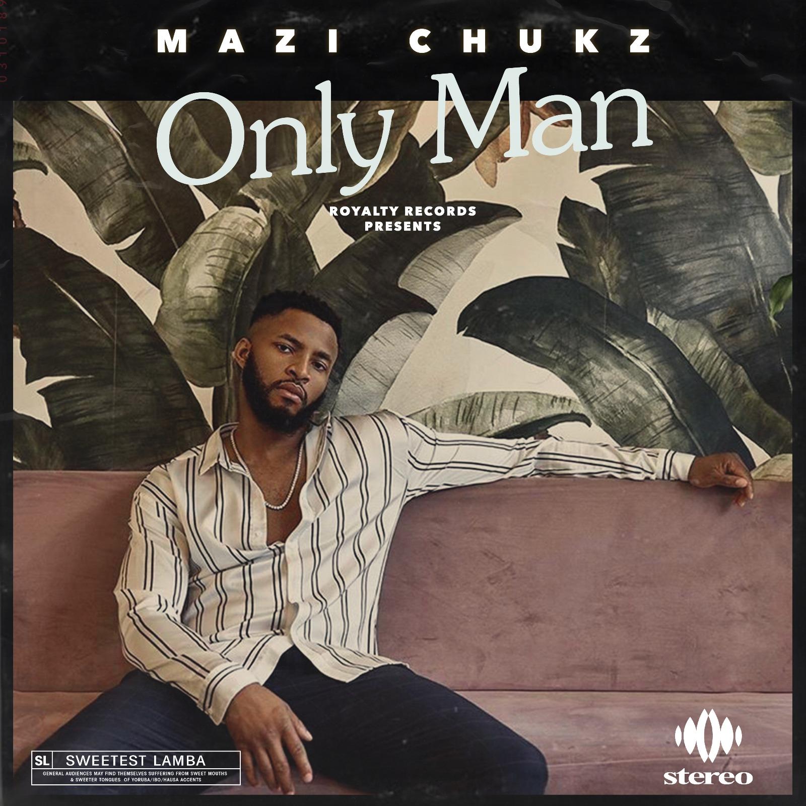 New Music + Video: Mazi Chukz – Only Man