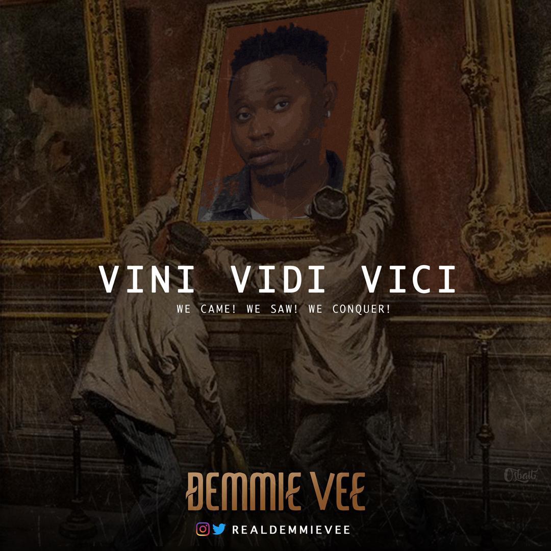 New Music: Demmie Vee - Vini Vidi Vici | BellaNaija